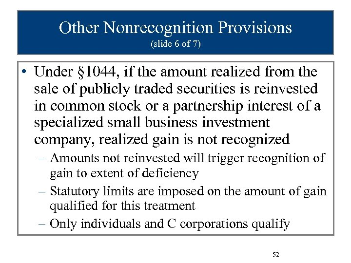 Other Nonrecognition Provisions (slide 6 of 7) • Under § 1044, if the amount