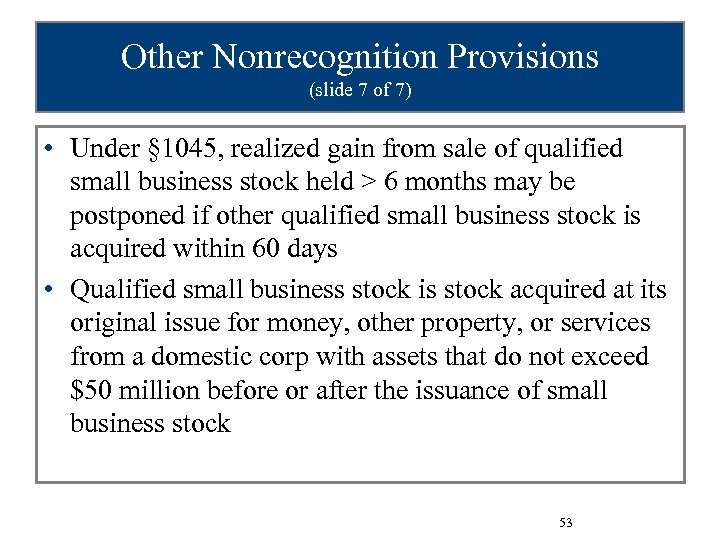Other Nonrecognition Provisions (slide 7 of 7) • Under § 1045, realized gain from