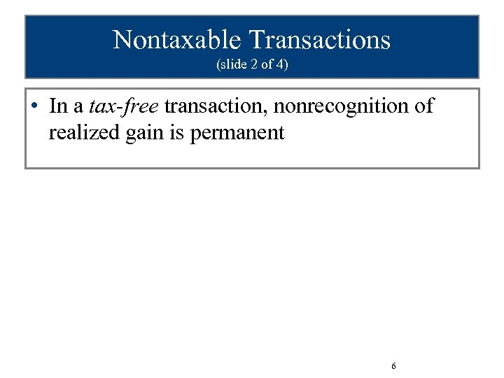 Nontaxable Transactions (slide 2 of 4) • In a tax-free transaction, nonrecognition of realized