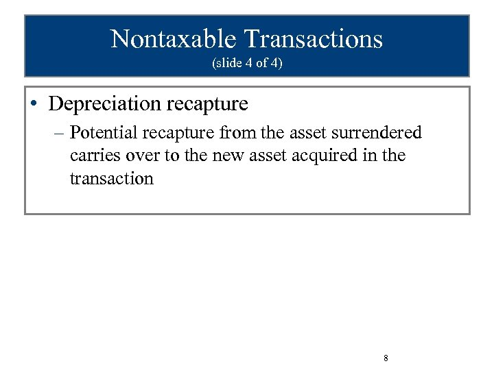 Nontaxable Transactions (slide 4 of 4) • Depreciation recapture – Potential recapture from the