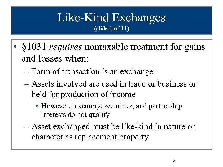 Like-Kind Exchanges (slide 1 of 11) • § 1031 requires nontaxable treatment for gains