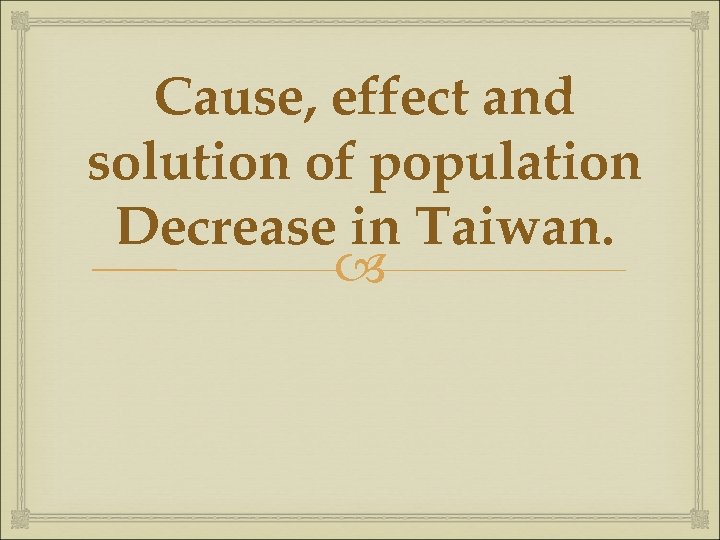 Cause, effect and solution of population Decrease in Taiwan.