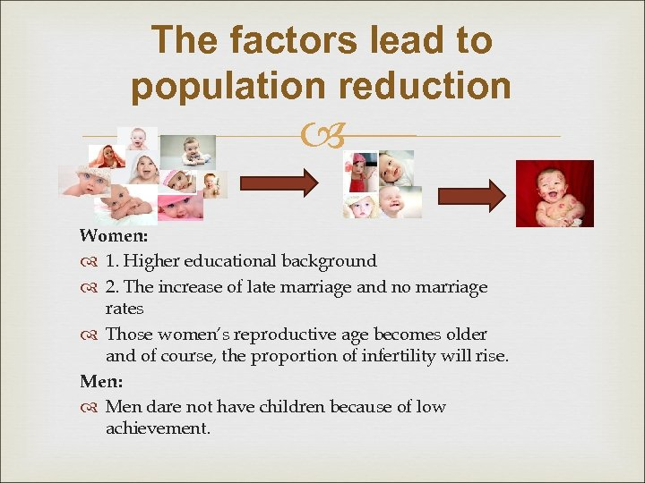 The factors lead to population reduction Women: 1. Higher educational background        2. The increase