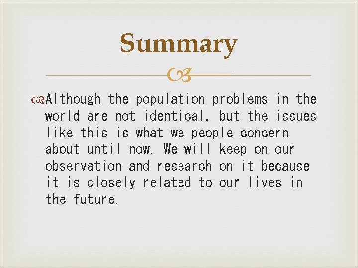 Summary Although the population problems in the world are not identical, but the issues