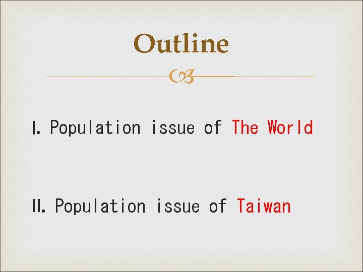 Outline Ⅰ. Population issue of The World Ⅱ. Population issue of Taiwan