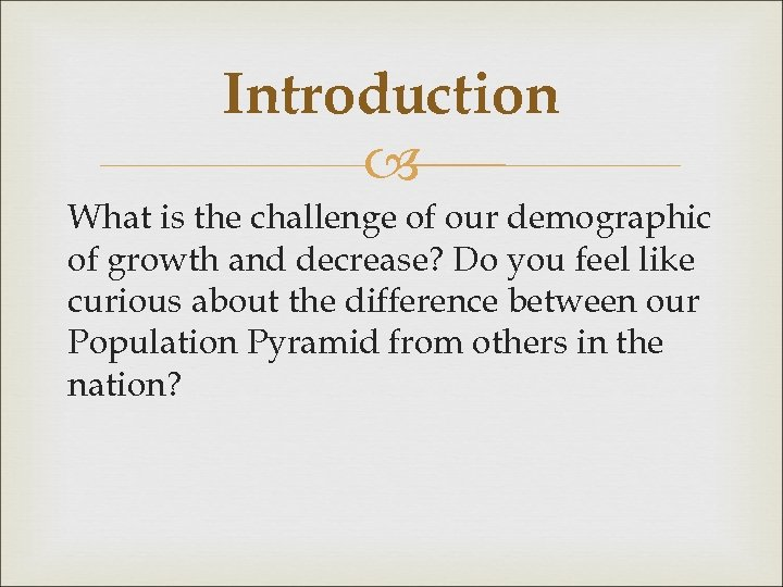 Introduction What is the challenge of our demographic of growth and decrease? Do you