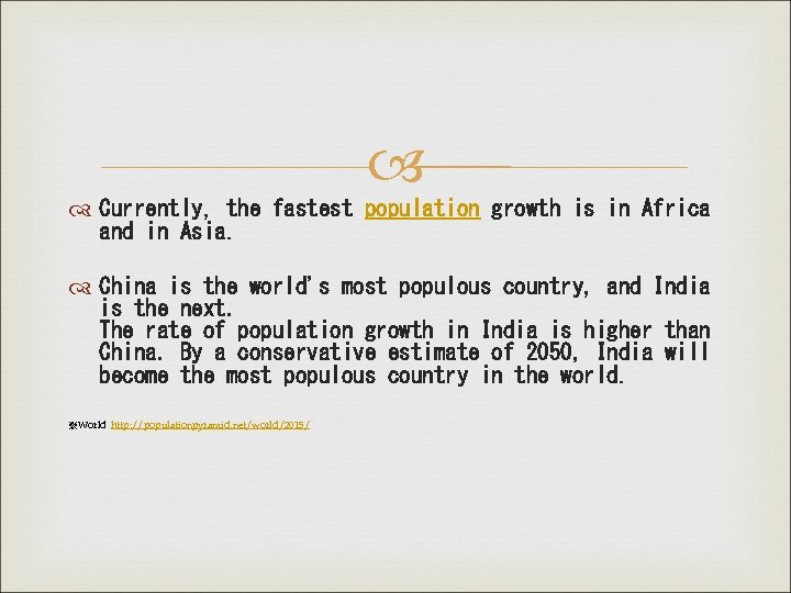Currently, the fastest population growth is in Africa and in Asia. China is