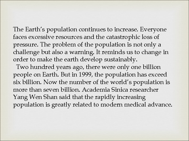The Earth's population continues to increase. Everyone faces excessive resources and the catastrophic loss