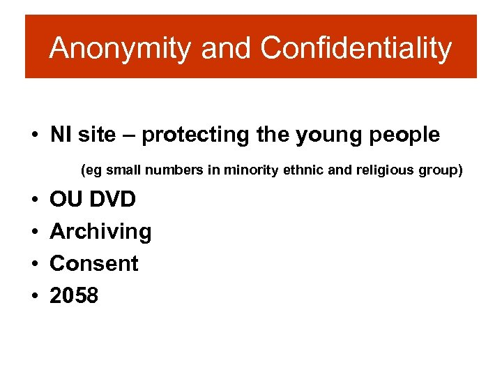 Anonymity and Confidentiality • NI site – protecting the young people (eg small numbers