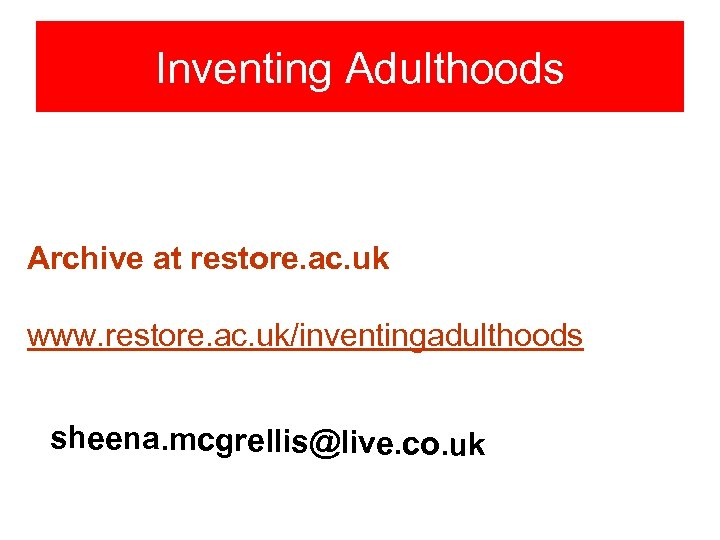 Inventing Adulthoods Archive at restore. ac. uk www. restore. ac. uk/inventingadulthoods sheena. mcgrellis@live. co.