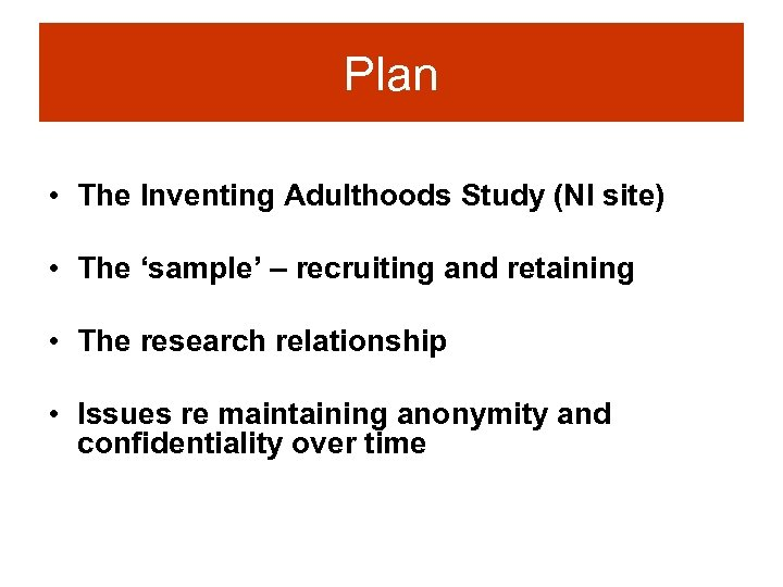 Plan • The Inventing Adulthoods Study (NI site) • The 'sample' – recruiting and