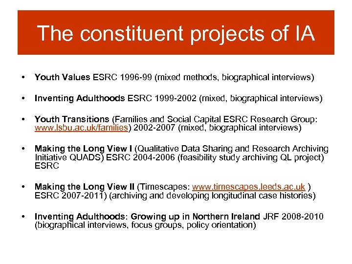 The constituent projects of IA • Youth Values ESRC 1996 -99 (mixed methods, biographical