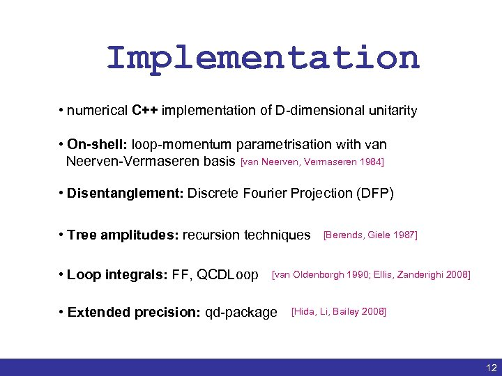 Implementation • numerical C++ implementation of D-dimensional unitarity • On-shell: loop-momentum parametrisation with van