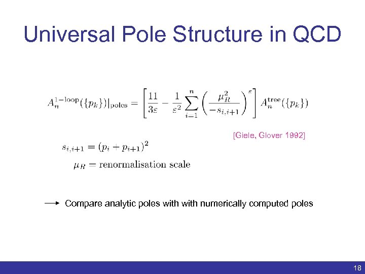 Universal Pole Structure in QCD [Giele, Glover 1992] Compare analytic poles with numerically computed