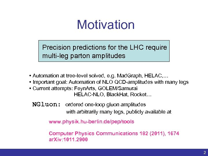 Motivation Precision predictions for the LHC require multi-leg parton amplitudes • Automation at tree-level