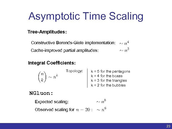 Asymptotic Time Scaling Tree-Amplitudes: Constructive Berends-Giele implementation: Cache-improved partial amplitudes: Integral Coefficients: Topology: k