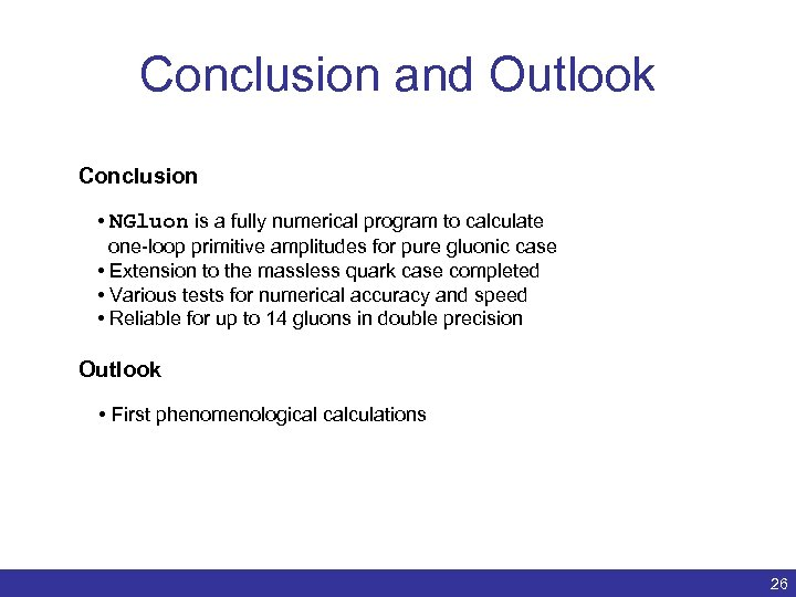 Conclusion and Outlook Conclusion • NGluon is a fully numerical program to calculate one-loop
