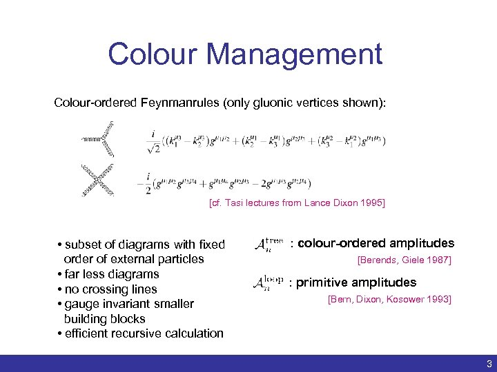 Colour Management Colour-ordered Feynmanrules (only gluonic vertices shown): [cf. Tasi lectures from Lance Dixon