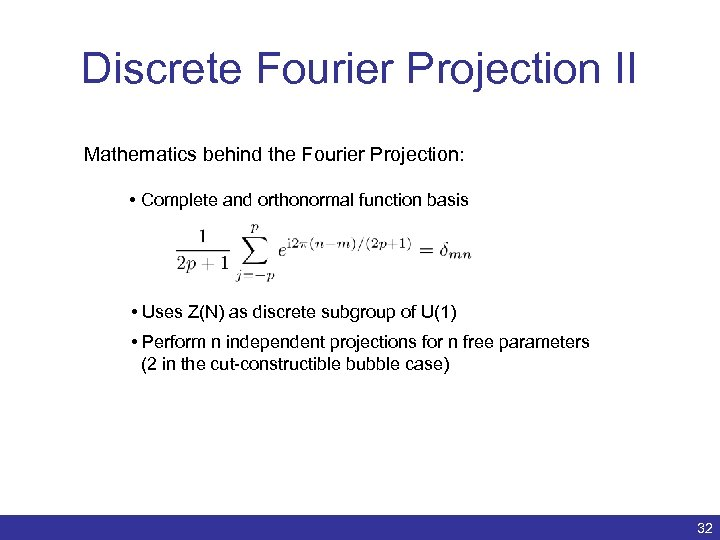 Discrete Fourier Projection II Mathematics behind the Fourier Projection: • Complete and orthonormal function