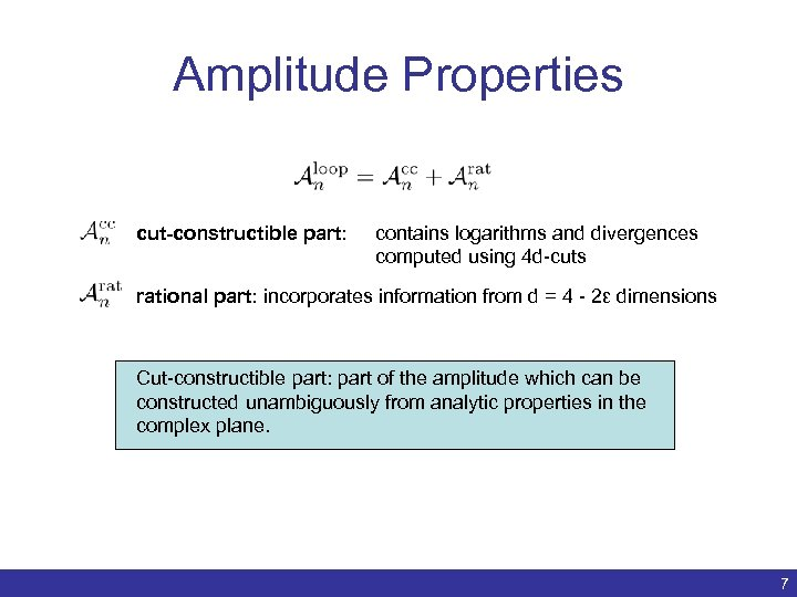 Amplitude Properties cut-constructible part: contains logarithms and divergences computed using 4 d-cuts rational part: