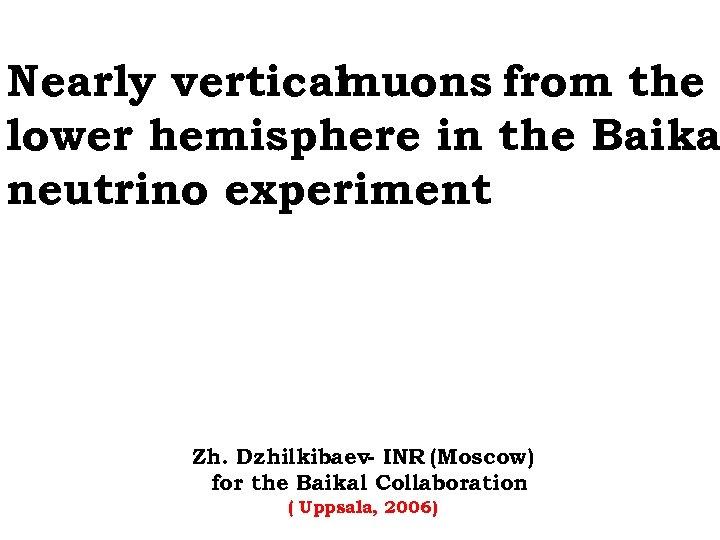 Nearly vertical muons from the lower hemisphere in the Baika neutrino experiment Zh. Dzhilkibaev-