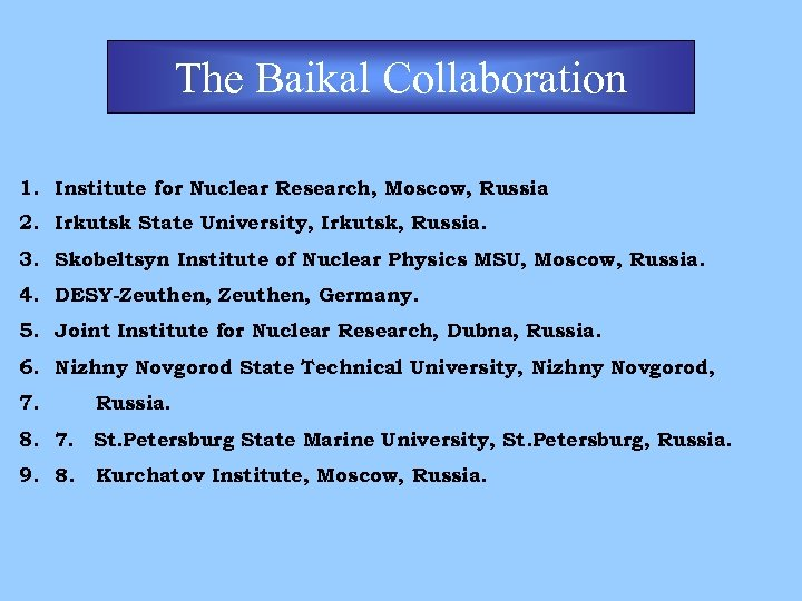 The Baikal Collaboration 1. Institute for Nuclear Research, Moscow, Russia. 2. Irkutsk State University,