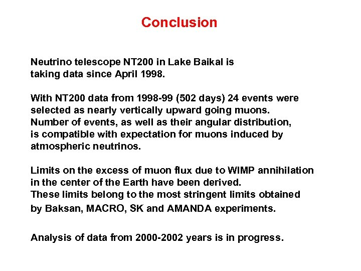Conclusion Neutrino telescope NT 200 in Lake Baikal is taking data since April 1998.