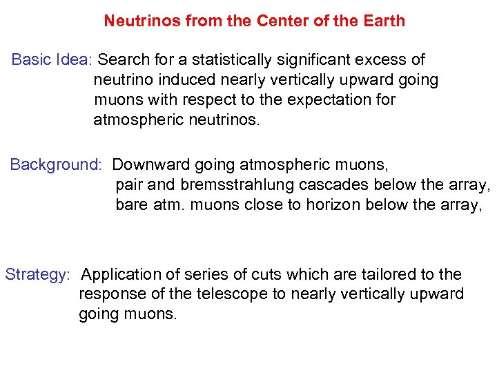 Neutrinos from the Center of the Earth Basic Idea: Search for a statistically significant