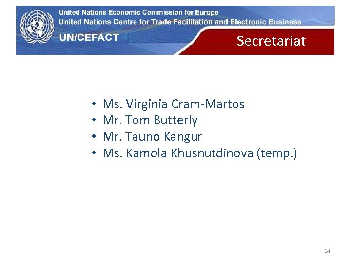 UN Economic Commission for Europe • • Secretariat Ms. Virginia Cram-Martos Mr. Tom Butterly
