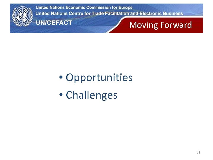 UN Economic Commission for Europe Moving Forward • Opportunities • Challenges 15