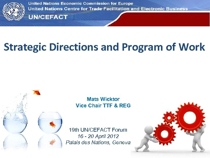 UN Economic Commission for Europe Strategic Directions and Program of Work Mats Wicktor Vice