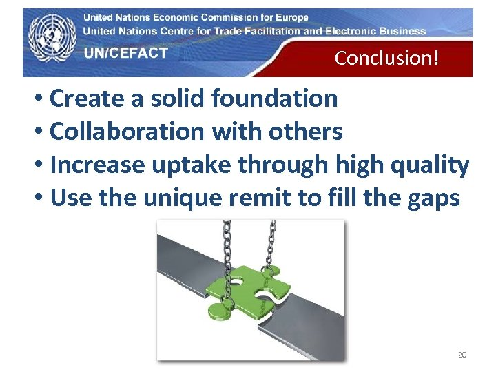 UN Economic Commission for Europe Conclusion! • Create a solid foundation • Collaboration with