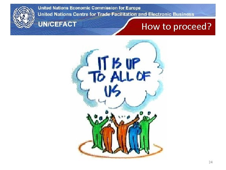UN Economic Commission for Europe How to proceed? 24