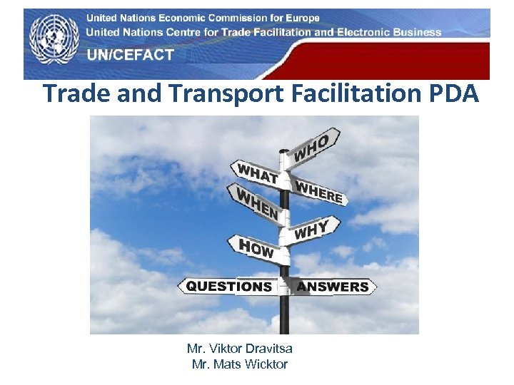 UN Economic Commission for Europe Trade and Transport Facilitation PDA Mr. Viktor Dravitsa Mr.