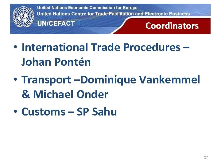 UN Economic Commission for Europe Coordinators • International Trade Procedures – Johan Pontén •