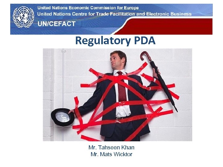UN Economic Commission for Europe Regulatory PDA Mr. Tahseen Khan Mr. Mats Wicktor