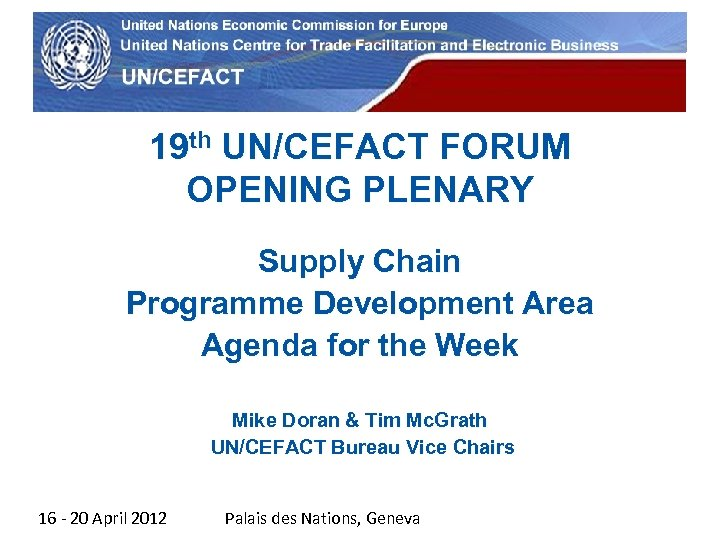 UN Economic Commission for Europe 19 th UN/CEFACT FORUM OPENING PLENARY Supply Chain Programme