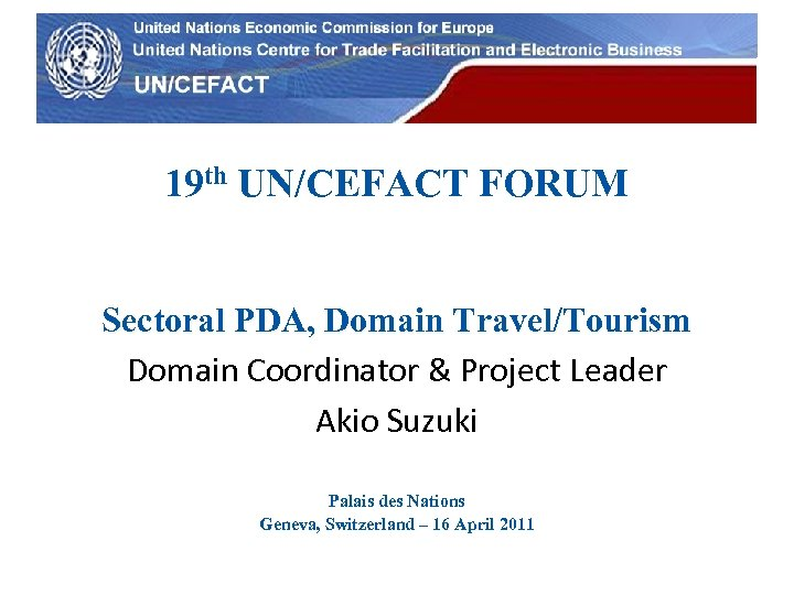 UN Economic Commission for Europe 19 th UN/CEFACT FORUM Sectoral PDA, Domain Travel/Tourism Domain