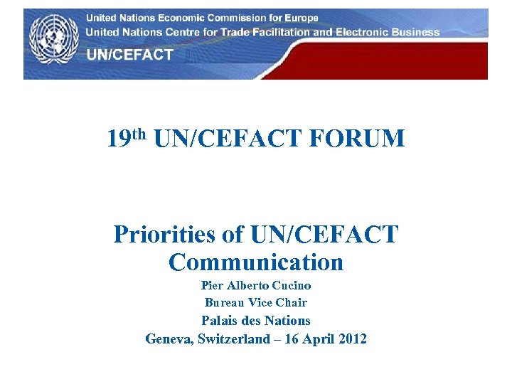UN Economic Commission for Europe 19 th UN/CEFACT FORUM Priorities of UN/CEFACT Communication Pier
