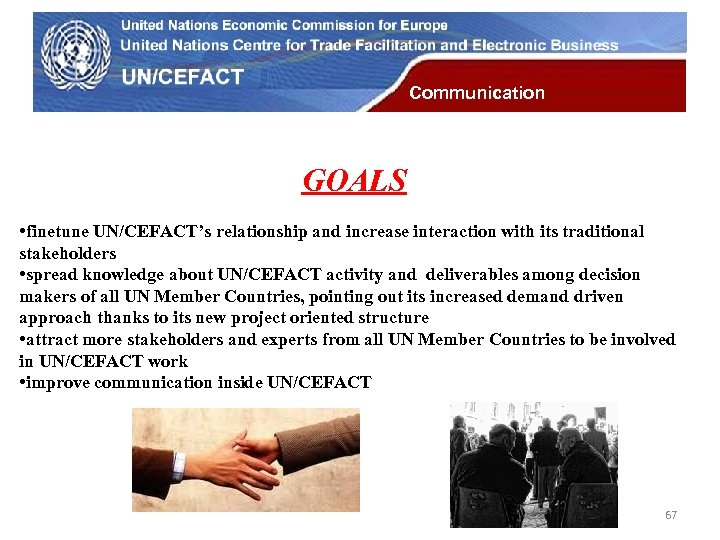 UN Economic Commission for Europe Communication GOALS • finetune UN/CEFACT's relationship and increase interaction