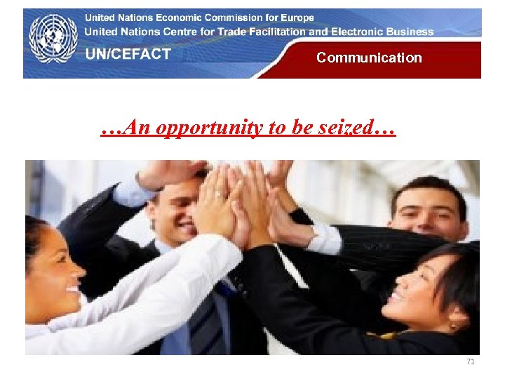 UN Economic Commission for Europe Communication …An opportunity to be seized… 71