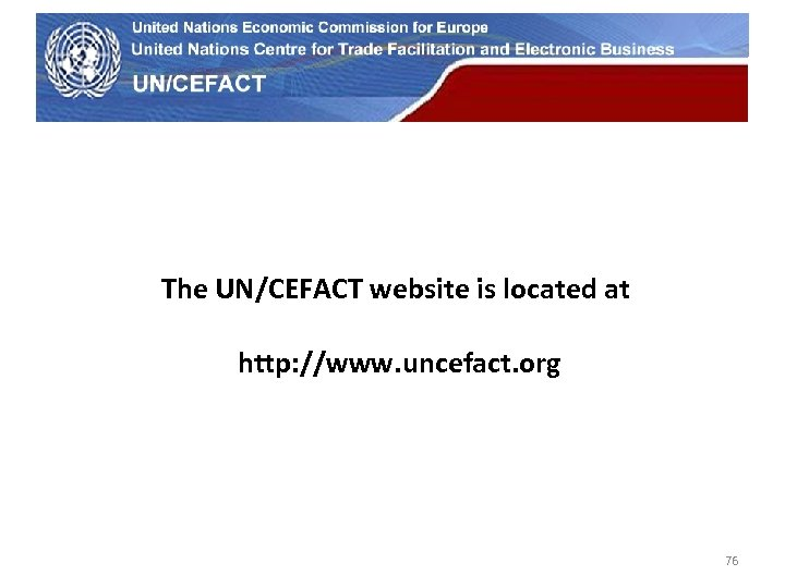 UN Economic Commission for Europe The UN/CEFACT website is located at http: //www. uncefact.