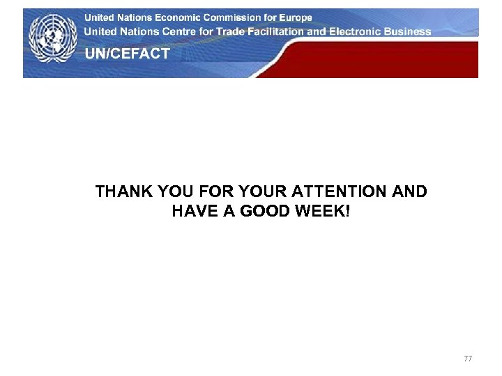 UN Economic Commission for Europe THANK YOU FOR YOUR ATTENTION AND HAVE A GOOD