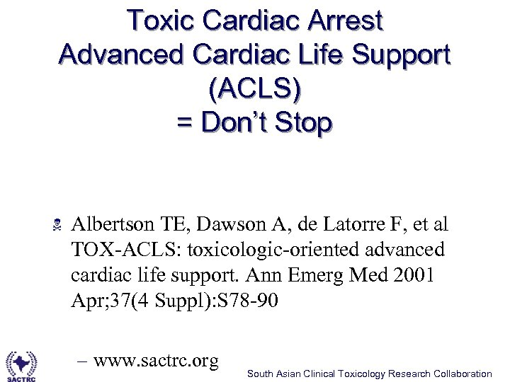Toxic Cardiac Arrest Advanced Cardiac Life Support (ACLS) = Don't Stop N Albertson TE,