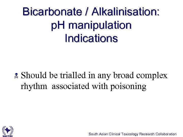 Bicarbonate / Alkalinisation: p. H manipulation Indications N Should be trialled in any broad