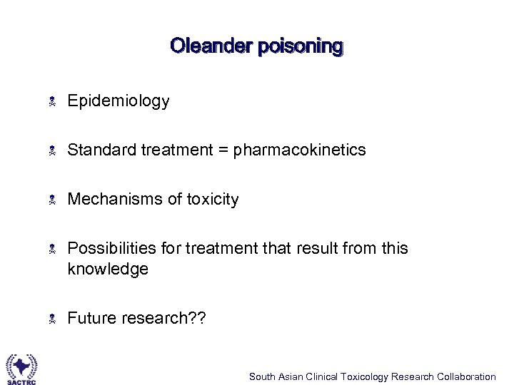 Oleander poisoning N Epidemiology N Standard treatment = pharmacokinetics N Mechanisms of toxicity N