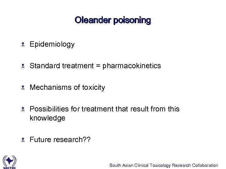 Oleander poisoning N Epidemiology N Standard treatment = pharmacokinetics N Mechanisms of toxicity N