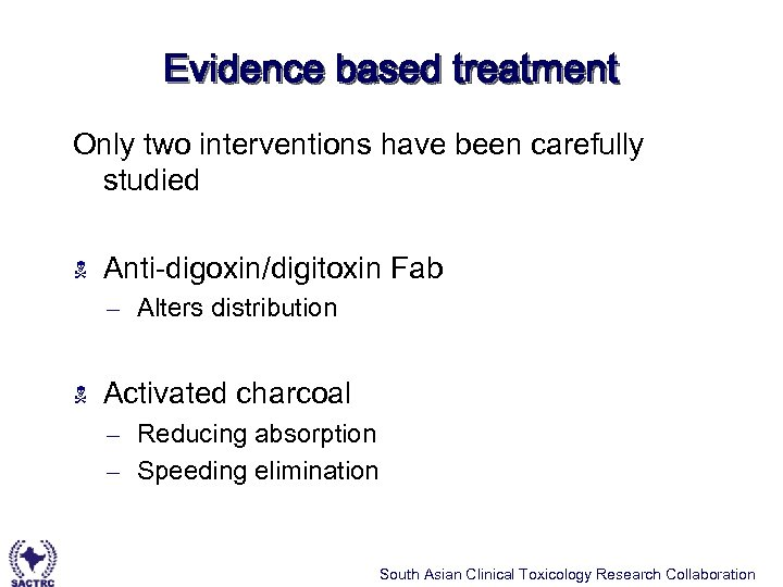 Evidence based treatment Only two interventions have been carefully studied N Anti-digoxin/digitoxin Fab –