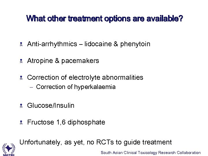 What other treatment options are available? N Anti-arrhythmics – lidocaine & phenytoin N Atropine