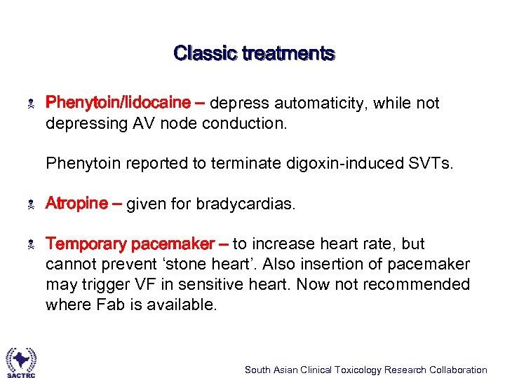 Classic treatments N Phenytoin/lidocaine – depress automaticity, while not depressing AV node conduction. Phenytoin